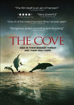 The Cove- Documentary. Very eye opening documentary. Life changing on what our world is really about