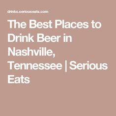 The Best Places to Drink Beer in Nashville, Tennessee | Serious Eats
