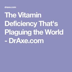 The Vitamin Deficiency That's Plaguing the World - DrAxe.com