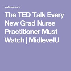 The TED Talk Every New Grad Nurse Practitioner Must Watch | MidlevelU