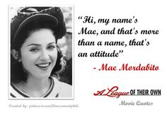 """""""My name is Mae."""" ~ A League of Their Own (1992) ~ Movie Quotes ~ #moviequotes #leagueoftheirown #90smovies"""