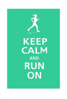 Keep Calm and RUN ON (Female or Male Runner) Poster 13x19 (Jadite featured--56 colors to choose from). $16.95, via Etsy.
