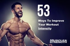 Insane gains: 53 ways to improve your workout intensity. Kick your workouts up a notch and increase your muscle gains with these 53 tips, advanced training techniques and plateau busters that are proven winners.