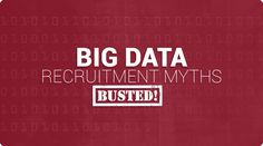 Big Data Recruitment Myths Busted