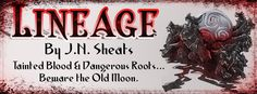 Fangirl Moments And My Two Cents @fgmamtc: Lineage by J.N. Sheats Blitz