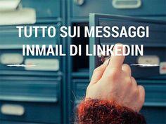 Impara a usare bene i messaggi InMail di Linkedin per la tua strategia: cosa sono; come ottenere crediti InMail; come scrivere l'InMail perfetta.