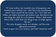 "Jamie - and Claire - Fraser, ""If I must endure two hundred years of purgatory,"" from Dragonfly in Amber (Diana Gabaldon's Outlander series) must be one of my all time favorite quotes ever!"