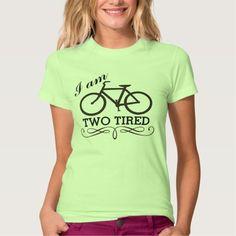 I Am Two Tired Bicycle Tshirts #cycling #tshirts