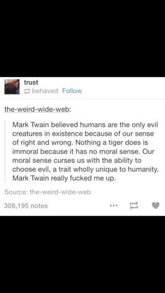 Is this truth not inherently obvious to everyone?  Also, the Bible said this far before Mark Twain ever did.