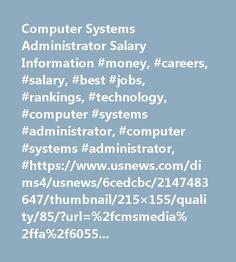 Computer Systems Administrator Salary Information #money, #careers, #salary, #best #jobs, #rankings, #technology, #computer #systems #administrator, #computer #systems #administrator, #https://www.usnews.com/dims4/usnews/6cedcbc/2147483647/thumbnail/215×155/quality/85/?url=%2fcmsmedia%2ffa%2f6055fc68fdb27b4bfef9da87bcc130%2fjobs-job-photo-106.jpg…