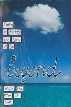 Christian inspirational quote - Faith is daring the soul to go beyond what the eyes can see.