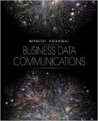 Test Bank Business Data Communications 1st Edition by Manish Agrawal