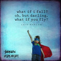 """What if I say? Oh, but darling, what if you fly?"" -Erin Hanson #SpeakLife"