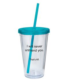 Love this 'I Will Never Unfriend You' 16-Oz. Tumbler by CB Gift on #zulily! #zulilyfinds