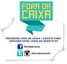 PROGRAMA FORA DA CAIXA // ASSISTA TODA SEGUNDA-FEIRA 12H50 NA REDETV! ES