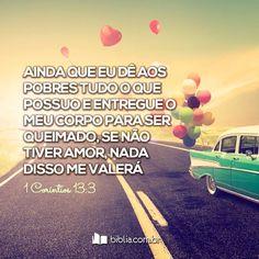 Se eu não tiver amor, nada disso me valeria. #amor #amorreal #Biblia
