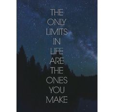 'The only limits in life are the ones you make'