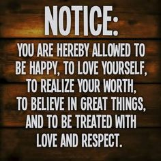 """""""Notice"""" by Doe Zantamata: Notice:you are hereby allowed tobe happy, to love yourself,to realize your worth,to believe in great things,and to be treated withlove and respect. ~Doe Zantamata"""