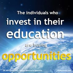 The Value of Education.   Dr John Demartini   www.DrDemartini.com www.facebook.com/drjohndemartini