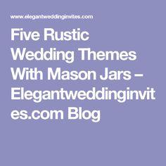 Five Rustic Wedding Themes With Mason Jars – Elegantweddinginvites.com Blog