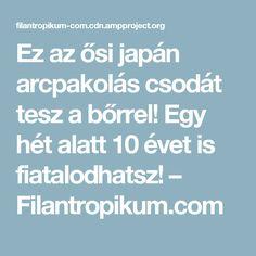 Ez az ősi japán arcpakolás csodát tesz a bőrrel! Egy hét alatt 10 évet is fiatalodhatsz! – Filantropikum.com Beauty Hacks, Beauty Tips, Hair Beauty, Health, How To Make, Medicine, Dolphins, Diet, Bridge