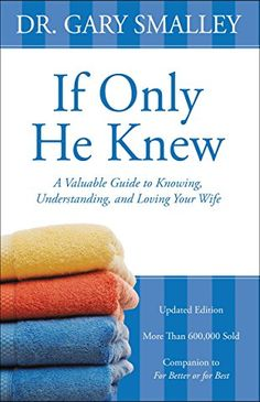 If Only He Knew: Understanding Your Wife