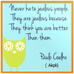 """""""Never hate jealous people. They are jealous because they think you are better than them.""""  #Positive #Quotes by our dearest Paulo Coelho at SpanishFlavorGroup.com"""