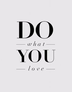 do what you love - (Discover Sojasun Italian Facebook, Pinterest and Instagram Pages!)