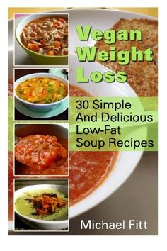 Vegan Weight Loss 30 Simple And Delicious LowFat Soup Recipes Vegan Cookbook Vegan Recipes ** More info could be found at the image url.