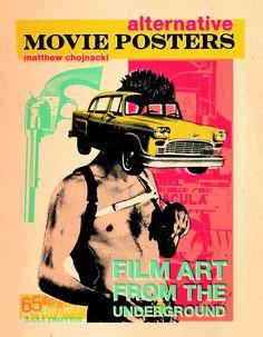 Alternative Movie Posters: Film Art from the Underground - Stunning compilation of alternate movie poster artwork