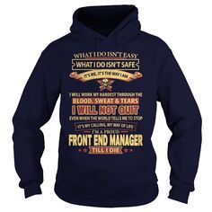 I Will Not Quit I'm A Proud Front End Manager Till I Die  T-Shirts, Hoodies