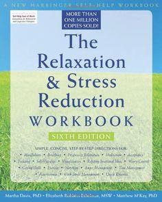 The Relaxation and Stress Reduction Workbook (New Harbinger Self-Help Workbook) by Martha Davis,http://www.amazon.com/dp/1572245492/ref=cm_sw_r_pi_dp_wYYjtb1DTG8BMJWN