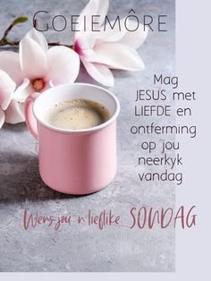 Good Morning Messages, Morning Quotes, Afrikaanse Quotes, Goeie Nag, Goeie More, Christian Messages, Special Quotes, Happy Birthday Wishes, Christmas Wishes