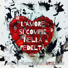 L'amore si compie nella fedeltà. Kierkegaard #mogli mamme per vocazione.com love wife couple quotes frasi