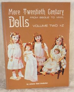 1974 More Twentieth Century Dolls From Bisque to Vinyl by Johana Gast Anderton