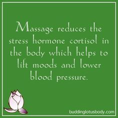 Massage reduces the stress hormone cortisol in the body which helps to lift moods and lower blood pressure.