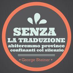 Senza la traduzione abiteremmo province confinanti col silenzio - George Steiner