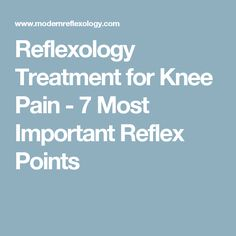 Reflexology Treatment for Knee Pain - 7 Most Important Reflex Points