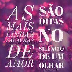 As mais lindas palavras de amor são ditas no silêncio de um olhar. #frases #frasesdeamor #amor #amo #purpureloves