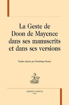 La Geste de Doon de Mayence dans ses manuscrits et dans ses versions / études réunies par Dominique Boutet - Paris : Honoré Champion, 2014