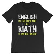 011c9632 English Is Important But Math Is Importanter T-Shirt, Funny Math Shirt, Math  Teacher Shirt, Math Lover Gift, Funny Mathematics, I Love Math