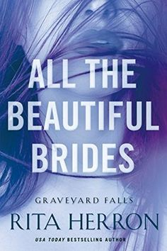 All the Beautiful Brides (Graveyard Falls, #1) - The premise was good, but the characters were very 1 dimensional and the dialog was clunky and forced.  Rather poorly written.  Disappointing...