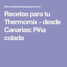 Recetas para tu Thermomix - desde Canarias: Piña colada