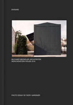 Buchner brundler architekten munchenstein house 2016 photo essay by rory gardiner Le Corbusier, Oscar Niemeyer, Helene Binet, Ahmedabad, Expo Milano 2015, Sainte Marie, Urban Fabric, Keep The Lights On, Carlo Scarpa
