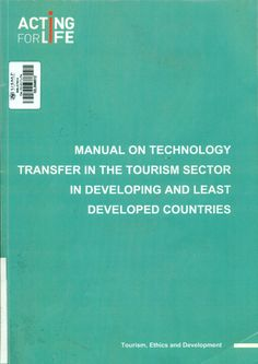Título: Manual on technology transfer in the tourism sector: Process and applications in favour of developing and least developed counries. Contenido: The position of developing countries in the world of tourism -- Classification of techonology transfer in tourism -- Technology transfer processses in tourism -- Indicators of technology transfer in the tourism sector in developing countries and least developed countries. Ubicación: Biblioteca FCCTP - USMP 1er Piso/ Código: 338.4791/M88