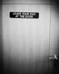 please leave your ego at the door , only then can you see what is truly awaiting you , on the other side !