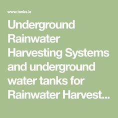 Underground Rainwater Harvesting Systems and underground water tanks for Rainwater Harvesting online in Ireland from Tanks.ie