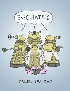 And another one for those of us in the beauty biz who like Dr Who.... (with a wink and a nod to friends at Bliss)
