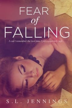 Fear of Falling by S.L. Jennings | Release Date: July 18, 2013 |  http://authorsljennings.wordpress.com | Contemporary Romance / New Adult