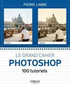 100 tutorials: the big Photoshop notebook by Pierre Labbe